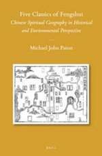 Five Classics of Fengshui : Chinese Spiritual Geography in Historical and Environmental Perspective - Michael Paton