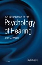 An Introduction to the Psychology of Hearing : Sixth Edition - Brian Moore