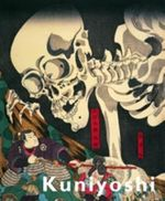 Kuniyoshi : Japanese master of imagined worlds - Yuriko Iwakiri