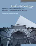 Risale-I Mi'mariyye : An Early-Seventeenth-Century Ottoman Treatise on Architecture. Facsimile with Translation and Notes - Howard Crane