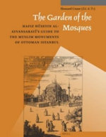 The Garden of the Mosques : Hafiz Huseyin Al-Ayvansarayi's Guide to the Muslim Monuments of Ottoman Istanbul