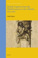 British Captives from the Mediterranean to the Atlantic, 1563-1760 - Nabil Matar