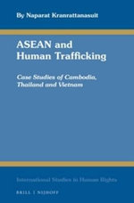 ASEAN and Human Trafficking : Case Studies of Cambodia, Thailand, and Vietnam - Naparat Kranrattanasuit