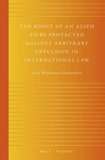 The Right of an Alien to be Protected Against Arbitrary Expulsion in International Law - Julia Wojnowska-Radzinska