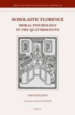 Scholastic Florence : Moral Psychology in the Quattrocento - Amos Edelheit
