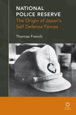 National Police Reserve : The Origin of Japan's Self Defense Forces - Thomas French