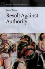 Revolt Against Authority : Studies in Critical Social Sciences - Laura Westra