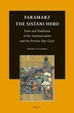 Faramarz, the Sistani Hero : Texts and Traditions of the Faramarzname and the Persian Epic Cycle - Marjolijn Van Zutphen