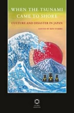 When the Tsunami Came to Shore : Culture and Disaster in Japan