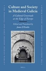 Culture and Society in Medieval Galicia : A Cultural Crossroads at the Edge of Europe