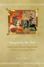 Imagining the Text : Ekphrasis and Envisioning Courtly Identity in Wirnt Von Gravenberg's Wigalois - James H. Brown