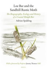 Loe Bar and the Sandhill Rustic Moth : The Biogeography, Ecology and History of a Coastal Shingle Bar - Adrian Spalding