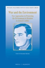 War and the Environment : New Approaches to Protecting the Environment in Relation to Armed Conflict