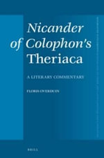 Nicander of Colophon's Theriaca : A Literary Commentary - Floris Overduin