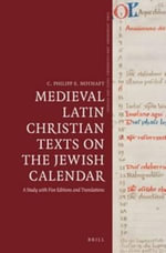 Medieval Latin Christian Texts on the Jewish Calendar : A Study With Five Editions and Translations - C. Philipp E. Nothaft