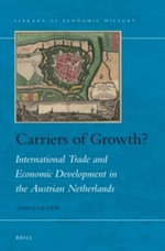 Carriers of Growth? : International Trade and Economic Development in the Austrian Netherlands - Ann Coenen