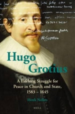 Hugo Grotius : A Lifelong Struggle for Peace in Church and State, 1583 - 1645