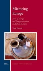 Mirroring Europe : Ideas of Europe and Europeanization in Balkan Societies
