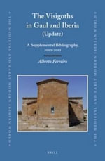 The Visigoths in Gaul and Iberia (Update) : A Supplemental Bibliography, 2010-2012 - Alberto Ferreiro