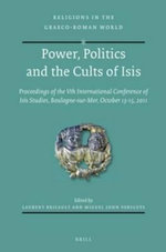 Power, Politics and the Cults of ISIS : Proceedings of the Vth International Conference of ISIS Studies, Boulogne-Sur-Mer, October 13-15, 2011