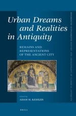 Urban Dreams and Realities in Antiquity : Remains and Representations of the Ancient City