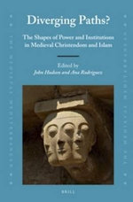 Diverging Paths? : The Shapes of Power and Institutions in Medieval Christendom and Islam