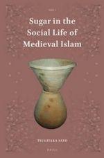Sugar in the Social Life of Medieval Islam - Tsugitaka Sato