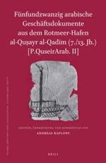 Funfundzwanzig Arabische Geschaftsdokumente Aus Dem Rotmeer-Hafen Al-Qusayr Al-Qadim (7./13. Jh.) [P.Quseirarab. II] - Andreas Kaplony