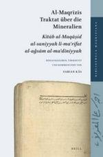 Al-Maqrizis Traktat Uber die Mineralien : Kitab al-Maqasid al-Saniyyah Li-Ma'rifat al-Agsam al-Ma'diniyyah