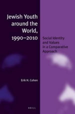 Jewish Youth Around the World, 1990-2010 : Social Identity and Values in a Comparative Approach - Erik H. Cohen