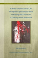 National Socialist Family Law : The Influence of National Socialism on Marriage and Divorce Law in Germany and the Netherlands - Mariken Lenaerts