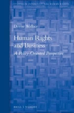 Human Rights and Business : A Policy-Oriented Perspective - Denise Wallace