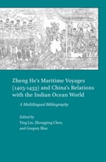 Zheng He's Maritime Voyages (1405-1433) and China's Relations with the Indian Ocean World : A Multilingual Bibliography