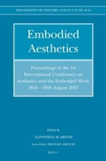 Embodied Aesthetics : Proceedings of the 1st International Conference on Aesthetics and the Embodied Mind, 26th - 28th August 2013