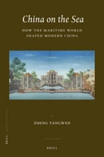 China on the Sea : How the Maritime World Shaped Modern China - Zheng Yangwen