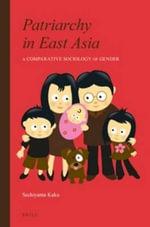 Patriarchy in East Asia : A Comparative Sociology of Gender - Kaku Sechiyama
