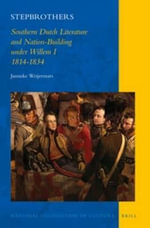 Stepbrothers : Southern Dutch Literature and Nation-Building Under Willem I, 1814-1834 - Janneke Weijermars