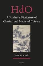 A Student's Dictionary of Classical and Medieval Chinese - Paul W. Kroll