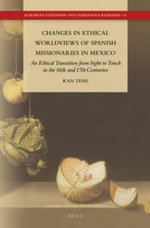 Changes in Ethical Worldviews of Spanish Missionaries in Mexico : An Ethical Transition from Sight to Touch in the 16th and 17th Centuries - Ran Tene