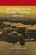New Perspectives on Yenching University, 1916-1952 : A Liberal Education for a New China