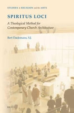 Spiritus Loci : A Theological Method for Contemporary Church Architecture - Bert Daelemans