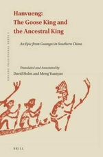 Hanvueng: The Goose King and the Ancestral King : An Epic from Guangxi in Southern China
