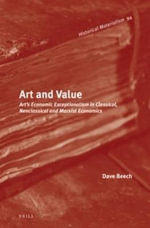 Art and Value : Art's Economic Exceptionalism in Classical, Neoclassical and Marxist Economics - Dave Beech