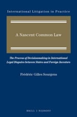 A Nascent Common Law : The Process of Decisionmaking in International Legal Disputes Between States and Foreign Investors - Frederic Gilles Sourgens