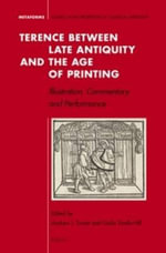 Terence Between Late Antiquity and the Age of Printing : Illustration, Commentary, and Performance