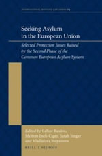 Seeking Asylum in the European Union : Selected Protection Issues Raised by the Second Phase of the Common European Asylum System