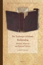 The Technique of Islamic Bookbinding : Methods, Materials and Regional Varieties - Karin Scheper