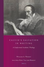 Calvin's Salvation in Writing : A Confessional Academic Theology - William Aldis Wright