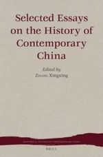 Selected Essays on the History of Contemporary China : Historical Studies of Contemporary China