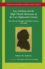 Lay Activism and the High Church Movement of the Late Eighteenth Century : The Life and Thought of William Stevens, 1732-1807 - Robert M. Andrews